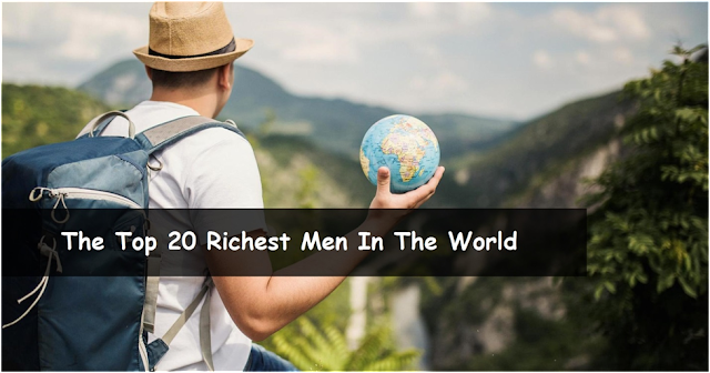 The Top 20 Richest Man In The World