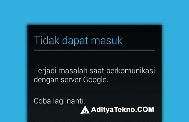 Mengatasi Masalah Saat Berkomunikasi dengan Server Google