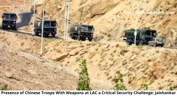 Presence of Chinese Troops With Weapons at LAC a Critical Security Challenge: Jaishankar