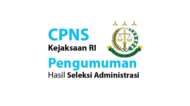 CPNS Kejaksaan RI: Pengumuman Hasil Seleksi Administrasi