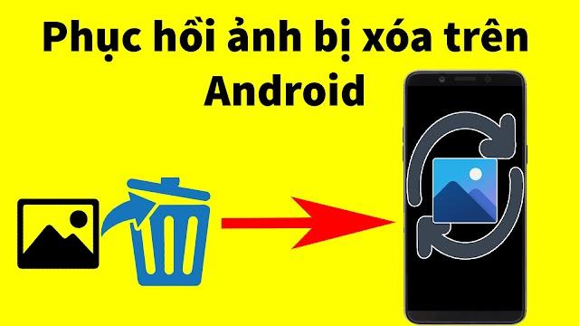 2 Cách khôi phục hình ảnh đã bị xóa trên điện thoại Android thành công 100%