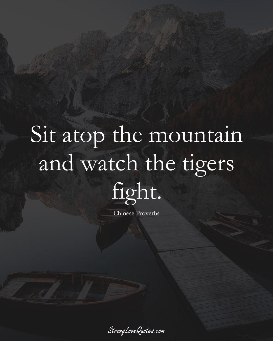 Sit atop the mountain and watch the tigers fight. (Chinese Sayings);  #AsianSayings