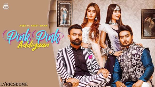 Pink Pink Addiyaan Lyrics - Jigar Ft Amrit Maan
