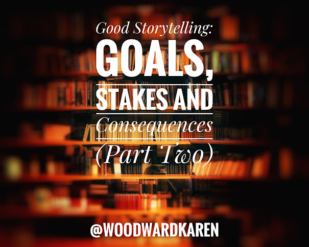 Good Storytelling: Goals, Stakes and Consequences (Part Two)