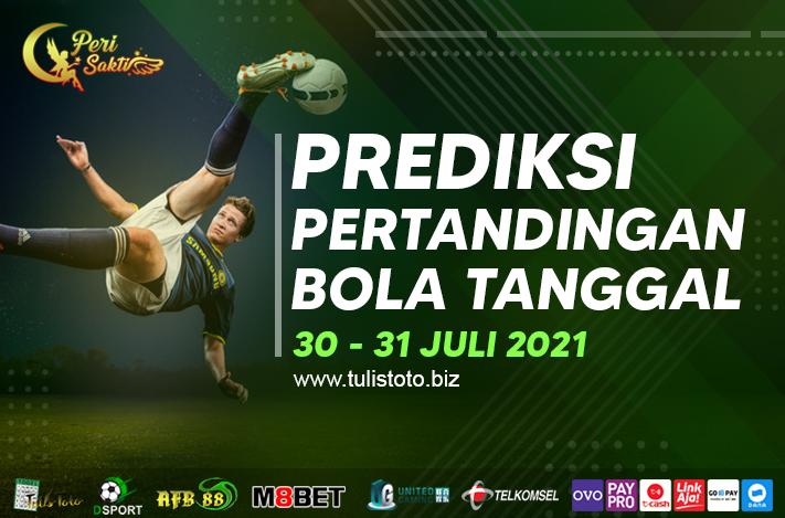 PREDIKSI BOLA TANGGAL 30 – 31 JULI 2021
