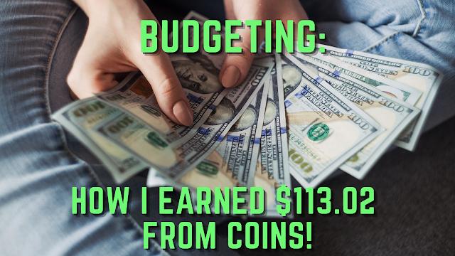 Budgeting: How I Earned $113.02 from Just Coins!