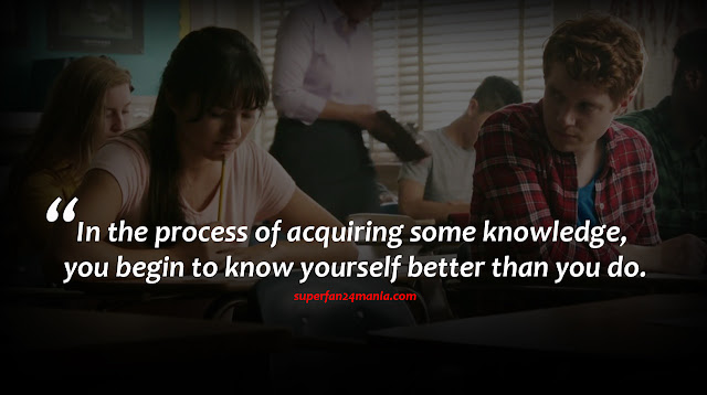 In the process of acquiring some knowledge, you begin to know yourself better than you do.