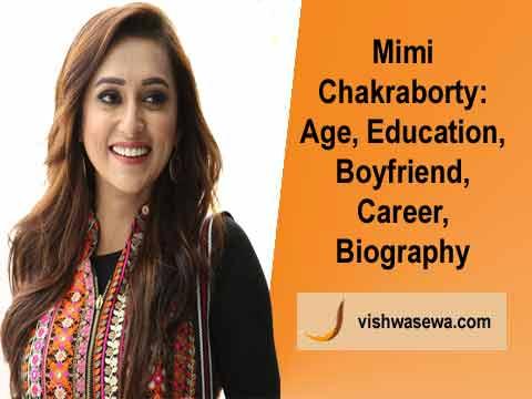 Mimi Chakraborty: Age, Education, Family, Husband, Boyfriend, Biography