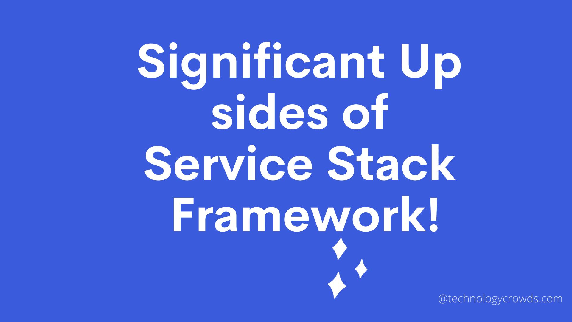 ServiceStack: Significant Up sides of Service stack framework!