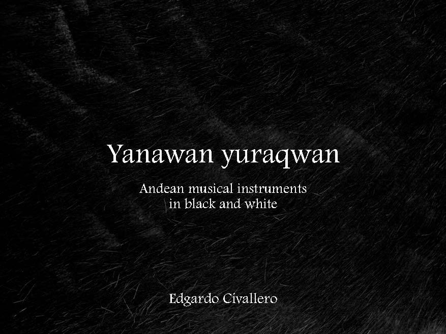 Yanawan yuraqwan. Andean musical instruments in black and white