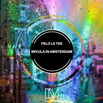 Felo Le Tee - Imvula In Amsterdam (Original Mix) 2019.png