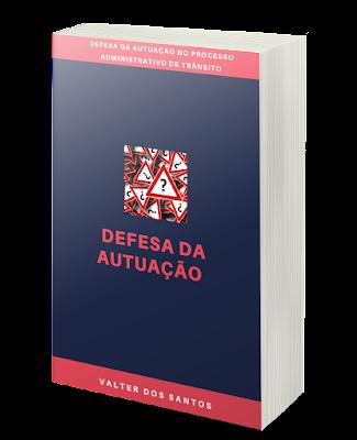 DEFESA DA AUTUAÇÃO NO PROCESSO ADMINISTRATIVO DE TRÂNSITO