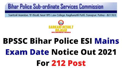 Sarkari Exam: BPSSC Bihar Police ESI Mains Exam Date Notice Out  2021 For 212 Post