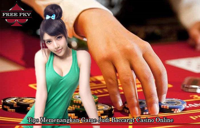 Tips Memenangkan Game Judi Baccarat Casino Online