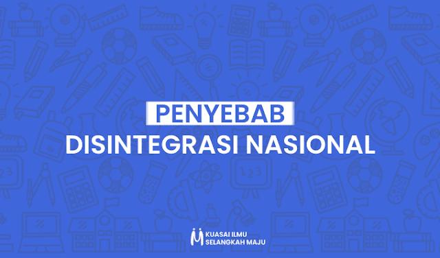 Disintegrasi Nasional. Penyebab Terjadinya Disintegrasi Nasional di Indonesia