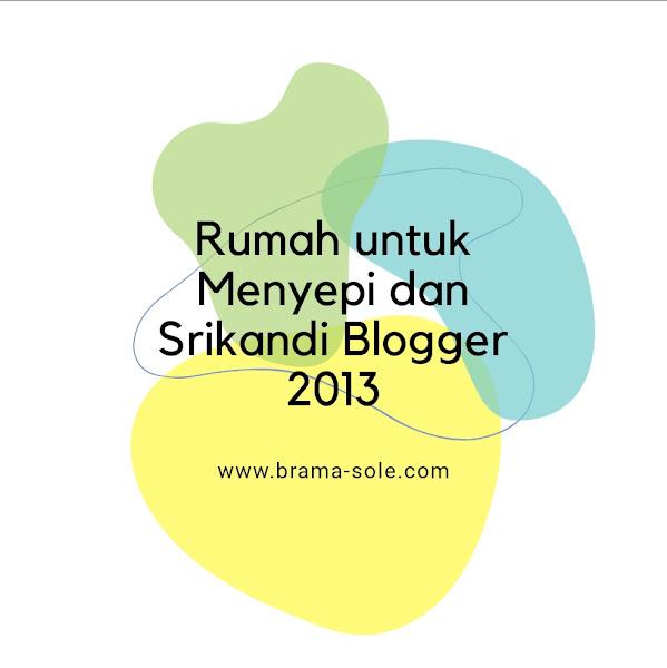 Rumah untuk Menyepi dan Srikandi Blogger 2013