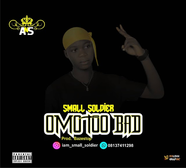 (MUSIC) Small_Soldier : OmoToo Bad||Xloaded.com.ng