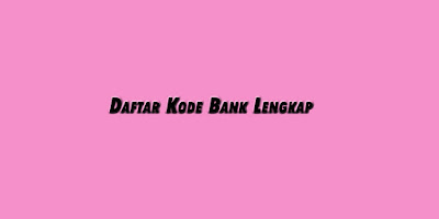 Daftar Kode Bank Paling Lengkap