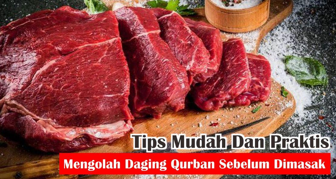 Ini Dia Tips Mudah Dan Praktis Mengolah Daging Qurban Sebelum Dimasak