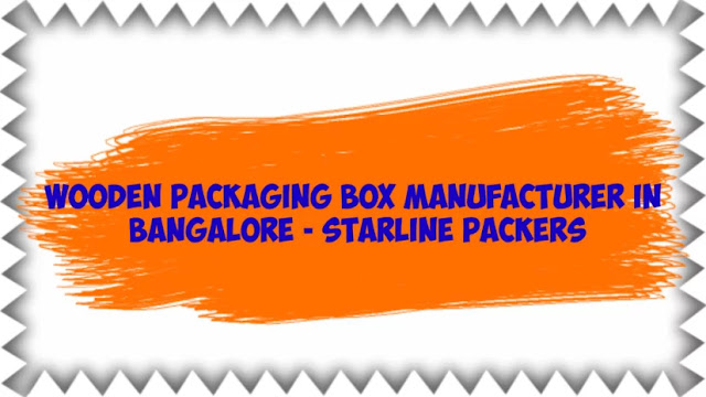 Wooden Packaging Box Manufacturer in Bangalore - Starline Packers
