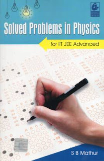 Solved Problems in Physics for IIT JEE Advanced S B Mathur