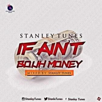 Music: Stanley Tunes - If Ain't Bouh Money