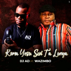 DJ AD feat. Wazimbo - Koma Yesu Swi Ta Lunga (2021) [Download]