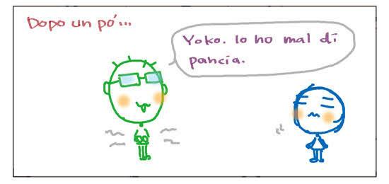 Dopo un po'... Yoko. Io ho mal di pancia.