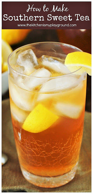 Classic Southern Sweet Tea ~ How to make sweet tea, in true Southern style!  www.thekitchenismyplayground.com