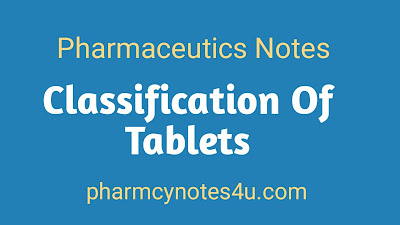 Classification of tablets, pharmaceuts notes