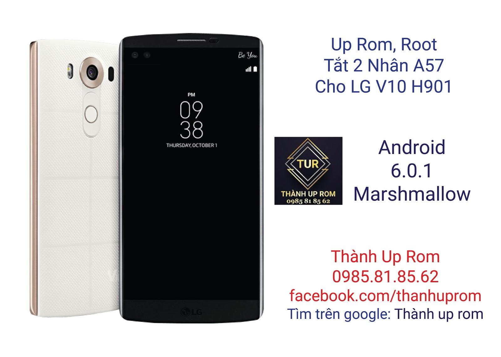 Up Rom, Root, Tắt Nhân A57 Hạn Chế Đột Tử Cho LG V10 H901