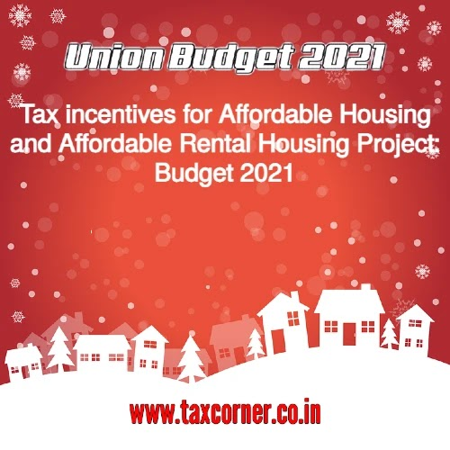 Tax incentives for Affordable Housing and Affordable Rental Housing Project: Budget 2021