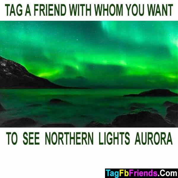 Tag a friend with whom you want to see northern lights aurora