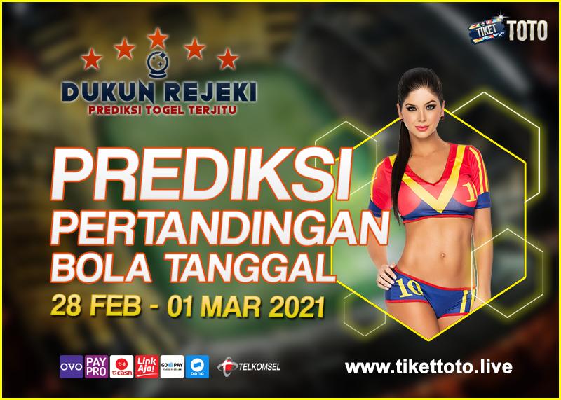 PREDIKSI PERTANDINGAN BOLA 28 FEB – 01 MAR 2021