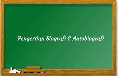 Pengertian Biografi dan autobiografi