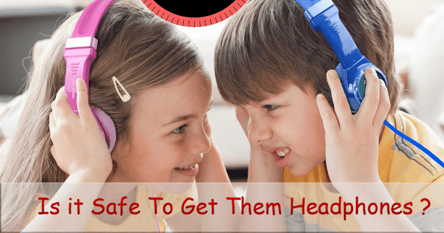 Is it Safe To give My Kids Headphones ?