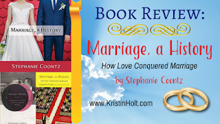 Kristin Holt | Book Review: Marriage, a History; How Love Conquered Marriage by Stephanie Coontz.