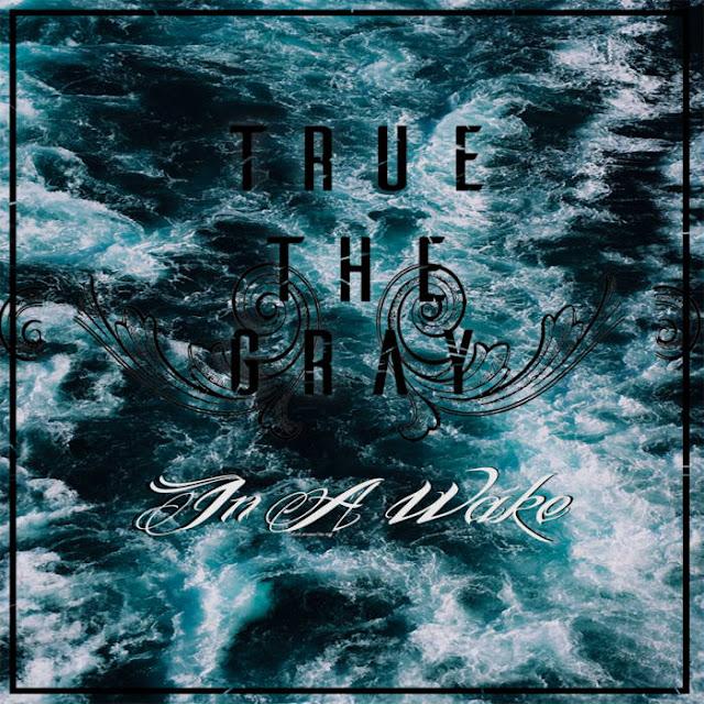 True The Gray - In A Wake (2018)