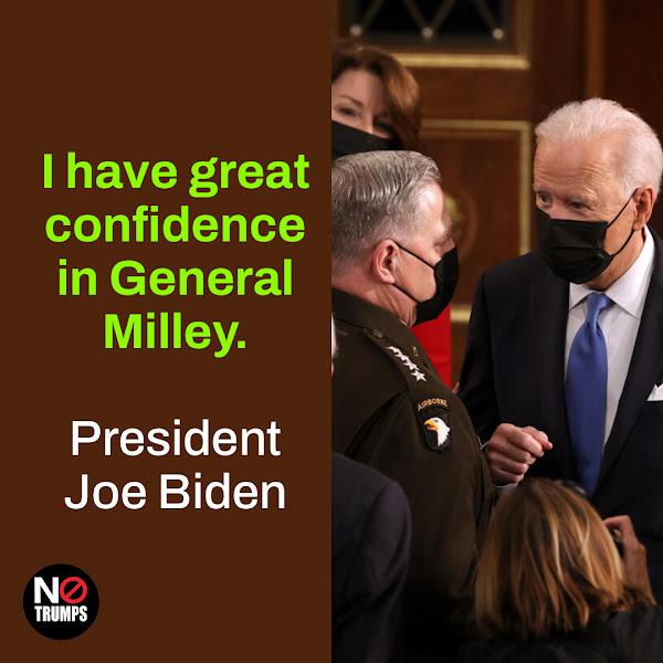 I have great confidence in General Milley. — President Joe Biden