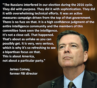 James Comey former FBI director: The Russians interfered in our election during the 2016 cycle. They did with purpose. They did it with sophistication. They did it with overwhelming technical efforts. It was an active measures campaign driven from the top of that government. There is no fuzz on that. It is a high confidence judgment of the entire intelligence community and the members of this committee have seen the intelligence. It's not a close call. That happened. That's about as unfake as you can possibly get. It is very, very serious, which is why it's so refreshing to see a bipartisan focus on that. This is about America, not about a particular party.