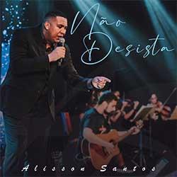 Baixar Música Gospel Não Desista - Alisson Santos Mp3