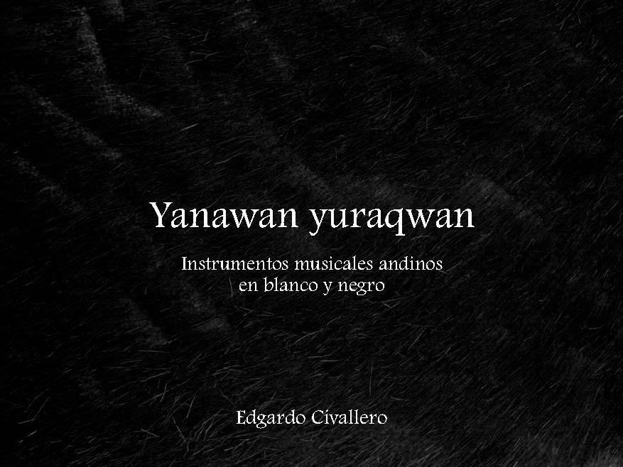 Yanawan yuraqwan. Instrumentos musicales andinos en blanco y negro