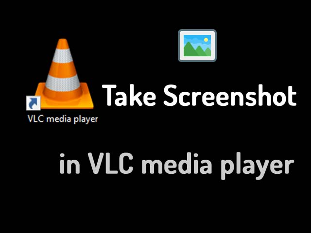 How to take screenshot in VLC media player