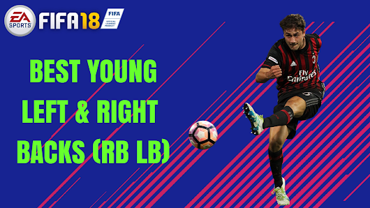 Best Young Right Backs And Left Backs For Fifa 18 Career Mode