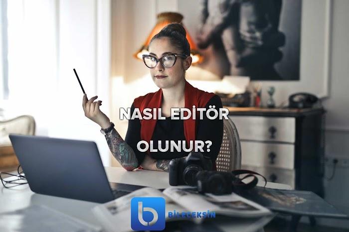 Editör Nasıl Olunur? 2021 Editör Maaşı Ne Kadardır?