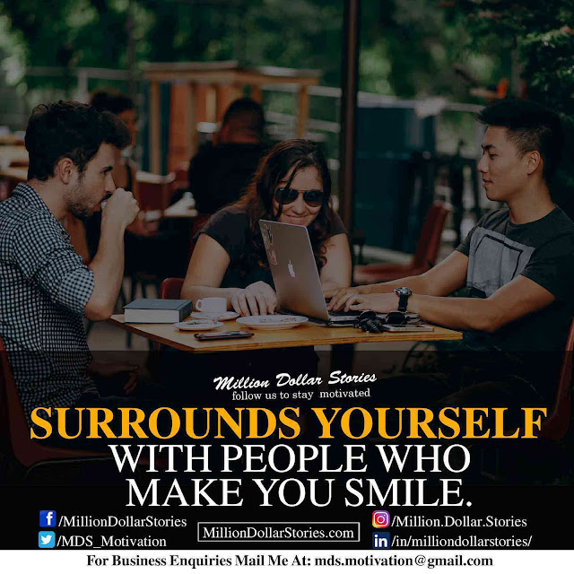 good morning quotes: Surrounds yourself with people who make you smile.