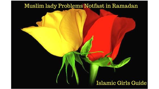 Muslim Girls Problems: Not fast in Ramadan | Islamic Girls Guide