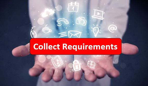 Collect Requirements Process and its importance in terms of PMP