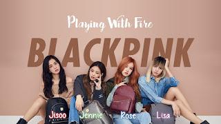 Lirik Lagu Playing With Fire BLACKPINK