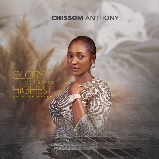 [Music Video] Glory to God in the Highest Video by Chissom Anthony